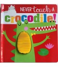 NEVER TOUCH - A CROCODILE!