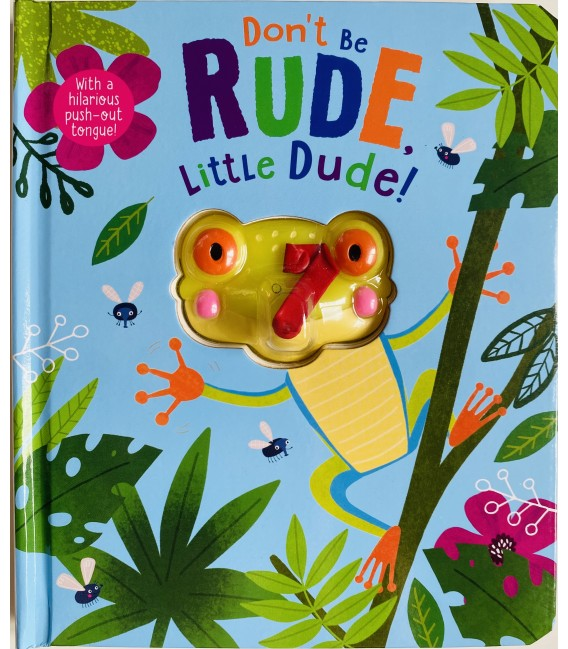 DON´T BE RUDE, LITTLE DUDE!